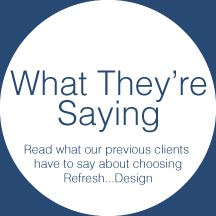 What They're Saying | Read what our previous clients have to say about choosing Refresh...Design